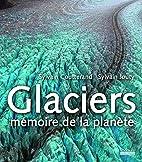 Glaciers, mémoires de la planète by…