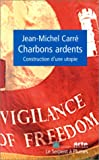 Jean-Michel Carre: Charbons ardents: Construction d'une utopie (French Edition)