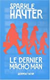 Hayter, Sparkle: Le dernier macho man (French Edition)