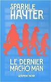 Hayter, Sparkle: Le dernier macho man (French Edition)