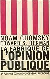 Chomsky, Noam: La Fabrique de l'Opinion publique - La Politique économique des médias américains (French Edition)