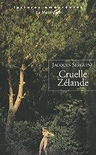 Cruelle Zélande by Jacques Serguine