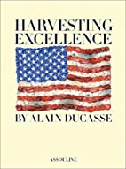 Harvesting Excellence by Alain Ducasse