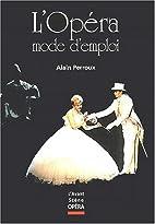 L'Opéra mode d'emploi by Alain Perroux