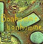 Bonhomme bonhomme by Galota