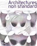 Centre Georges Pompidou: Architectures Non Standard: Exposition Presentee Au Centre Pompidou, Galerie Sud, 10 Decembre 2003-1er Mars 2004