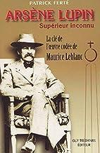 Arsène Lupin, Supérieur Inconnu : Arcanes,…