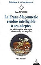 La Franc-maçonnerie rendue intelligible à…