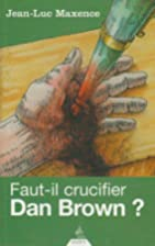 Faut-il crucifier Dan Brown ? by Jean-Luc…