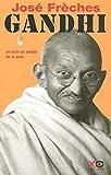 Frèches, José: Gandhi ; je suis un soldat de la paix