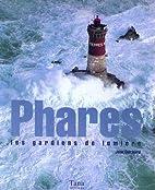 Phares, Les Gardiens De Lumière by Jean…