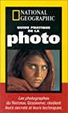 Burian, Peter: Guide pratique de la photo: Les photographes du National Geographic révèlent leurs secrets et leurs techniques (French Edition)