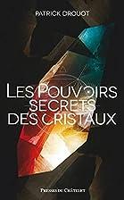 Le pouvoir secret des cristaux by Patrick…
