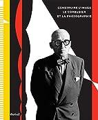 Construire l'image : Le Corbusier et la…