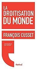 La Droitisation du Monde by Cusset…