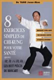 Yang, Jwing-Ming: 8 exercices simples de Chi-Kung pour votre santé ; les huit pièces de brocart