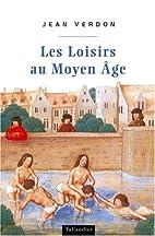 Les loisirs au Moyen âge by Jean…