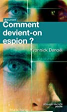 Comment devient-on espion ? by Yvonnick…