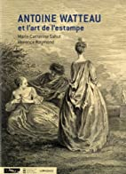 Antoine Watteau et l'art de l'estampe by…