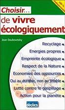 Choisir de vivre écologiquement by Jean…