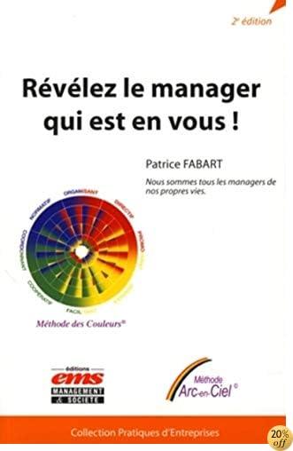 Révélez le manager qui est en vous !: Nous sommes tous les managers de nos propres vies