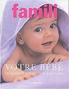 Votre bébé by Famili