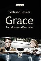 Grace, la princesse déracinée by Bertrand…