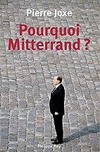 Pourquoi Mitterrand ? by Pierre Joxe