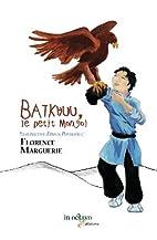 Batkhuu, le Petit Mongol by Florence…