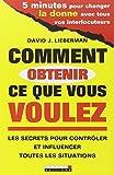 Lieberman, David J.: comment obtenir ce que vous voulez ; les secrets pour contrôler et influencer toutes les situations