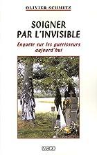 Soigner par l'invisible : Enquête sur les…