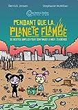 Derrick Jensen: Pendant que la planète flambe (French Edition)