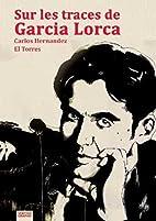 Sur les traces de Garcia Lorca by Carlos…