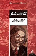 Fulcanelli dévoilé by Geneviève Dubois
