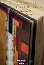 Six siècles d'art du livre by…