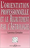 Gonzales, Laurence: L'Orientation professionnelle et le recrutement par l'astrologie (French Edition)