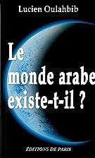 Le monde arabe existe-t-il ?: histoire…