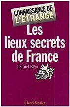 Les lieux secrets de France by Daniel Réju
