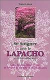 Lübeck, Walter: Se soigner avec le Lapacho: Toutes les propriétés curatives de l'écorce du Lapacho-Tabebuïa avellanedae, et de ses infusions et préparations (French Edition)