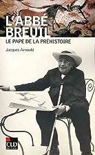 L' abbé Breuil: le pape de la préhistoire…