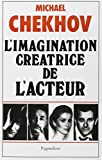 Chekhov, Michael: L'imagination créatrice de l'acteur (French Edition)