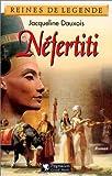 Dauxois, Jacqueline: Nefertiti: Roman (Reines de legende) (French Edition)