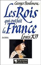 Les Rois qui ont fait la France : Louis XII…