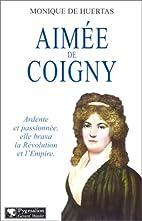Aimée de Coigny by Monique de Huertas