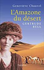 Amazone du désert : Gertrude Bell (L') by…