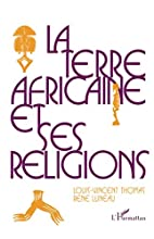 La terre africaine et ses religions:…