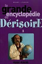 La grande encyclopédie du Dérisoire : Tome…