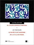 Centre national d'art et de culture Georges-Pompi: La Collection du Centre Georges Pompidou: un parcours au Musée d'art moderne de la ville de Paris (French Edition)