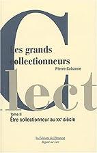 Les Grands Collectionneurs, tome 2 : Le XXe…
