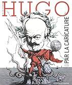 Victor Hugo par la caricature by gérard…